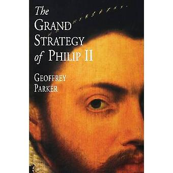 The Grand Strategy of Philip II by Parker & Geoffrey