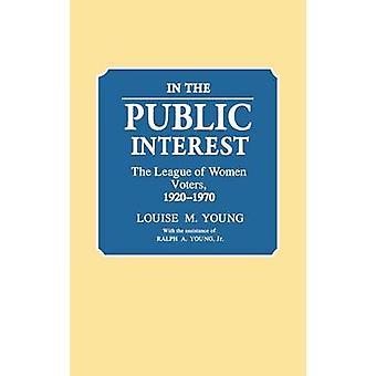 Im öffentlichen Interesse die League of Women Voters 19201970 von Young & Louise Merwin