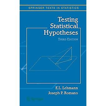 Testing Statistical Hypotheses by E L Lehmann & Joseph P Romano