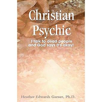 Christian Psychic by Edwards Garner & Ph.D. & Heather