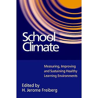 School Climate Measuring Improving and Sustaining Healthy Learning Environments by Freiberg H. & Jer