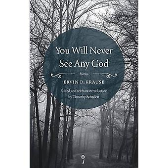 You Will Never See Any God by Krause & Ervin D.