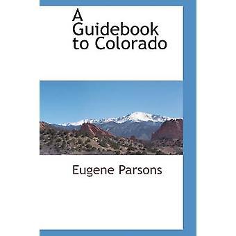 Ein Ratgeber für Colorado von Parsons & Eugene