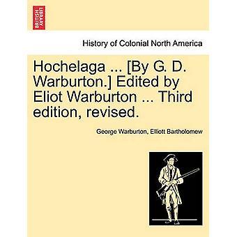 Hochelaga... Da G. D. Warburton. Modificato da Eliot Warburton... Terza edizione riveduta. da Warburton & George