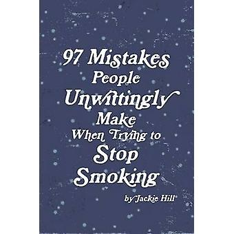 97 Mistakes People Unwittingly Make When Trying to Stop Smoking by Hill & Jackie