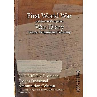 20 DIVISION Divisional Troops Divisional Ammunition Column  28 July 1915  21 April 1919 First World War War Diary WO9521063 by WO9521063