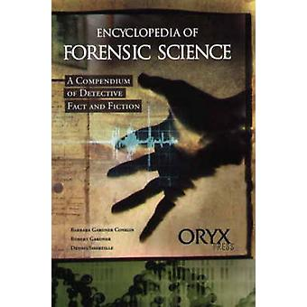 Encyclopedia of Forensic Science A Kompendium der Detektiv Fakt und Fiktion von Conklin & Barbara Gardner