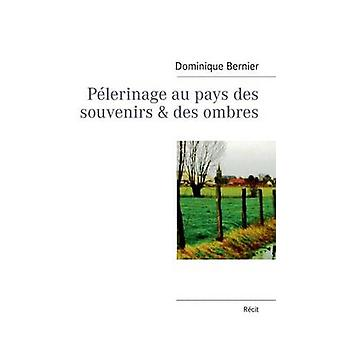 Plerinage au pays des souvenirs  des ombres by Bernier & Dominique