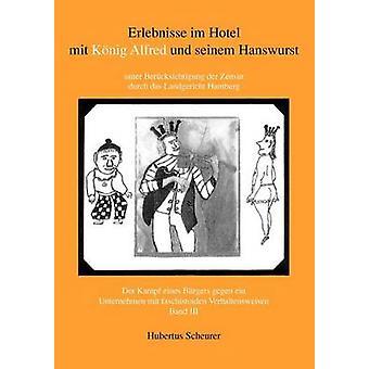 Erlebnisse im Hotel mit Knig Alfred und seinem Hanswurst Band III by Scheurer & Hubertus