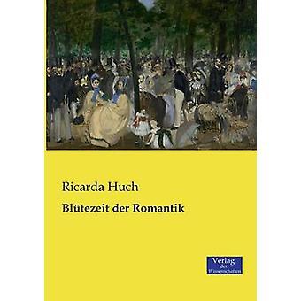 Bltezeit der Romantik by Huch & Ricarda