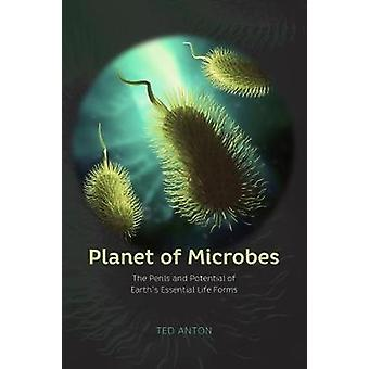 Planet of Microbes - The Perils and Potential of Earth's Essential Lif