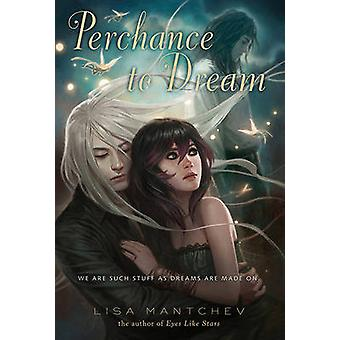 Perchance to Dream by Lisa Mantchev - 9780312675103 Book