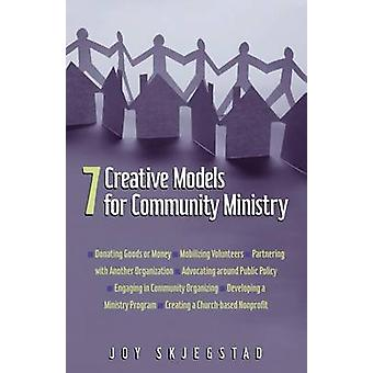 7 Creative Models for Community Ministry by Joy F Skjegstad - 9780817