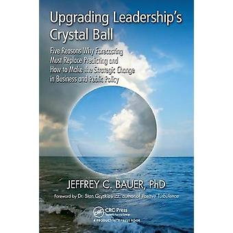 Upgrading Leadership's Crystal Ball - Five Reasons Why Forecasting Mus