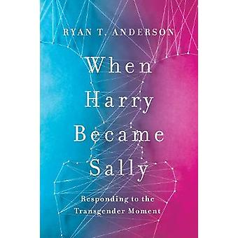 When Harry Became Sally - Responding to the Transgender Moment by Ryan