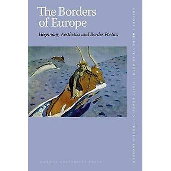 Borders of Europe - Hegemony - Aesthetics and Border Poetics by Helge