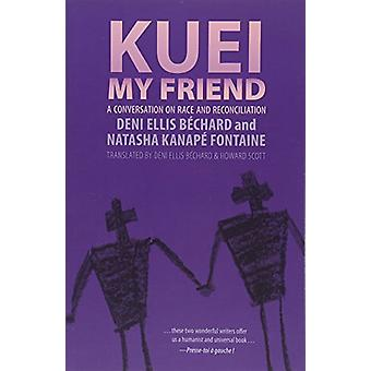Kuei - My Friend - A Conversation on Racism and Reconciliation by Deni
