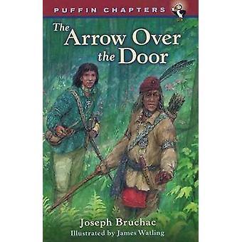 Arrow Over the Door by Joseph Bruchac - James Watling - 9780756910471