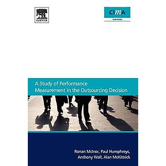 A Study of Performance Measurement in the Outsourcing Decision by McIvor & Ronan