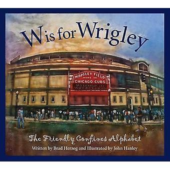 W Is for Wrigley - The Friendly Confines Alphabet by Brad Herzog - 978