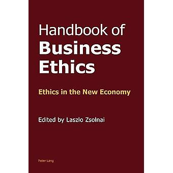 Handbook of Business Ethics  Ethics in the New Economy by Edited by Laszlo Zsolnai