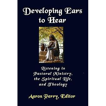 Developing Ears to Hear by Perry & Aaron