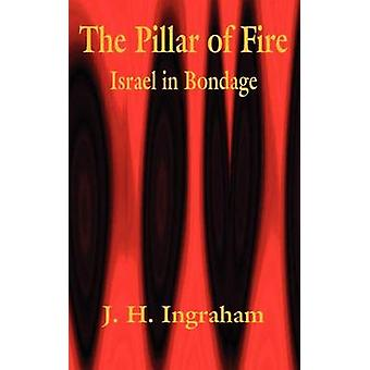 The Pillar of Fire  Israel in Bondage by Ingraham & J. H.