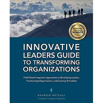 Innovative Leaders Guide to Transforming Organizations by Metcalf & Maureen