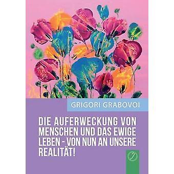 Die Auferweckung Von Menschen Und Das Es Dawige Leben Sind Von Nun un Unsere Realitat German Edition di Grabovoi & Grigori