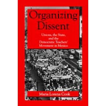 Organizing Dissent Unions the State and the Democratic Teachers Movement in Mexico by Cook & Maria Lorena