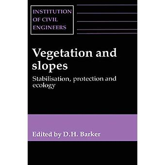 Vegetation  Slopes  Stabilization Protection  Ecology Stabilization Protection  Ecology Proceedings of the International Conference Held at Th by Barker & D. H.