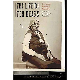 Life of Ten Bears Comanche Historical Narratives by Kavanagh & Thomas W