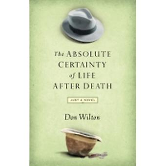 Absolute Certainty of Life After Death by Wilton & Donald J.