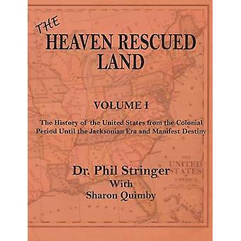 The Heaven Rescued Land The History of the US Volume I by Stringer & Phil