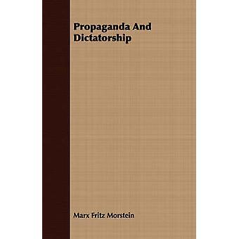 Propaganda And Dictatorship by Morstein & Marx Fritz