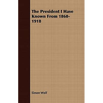 The President I Have Known From 18601918 by Wolf & Simon