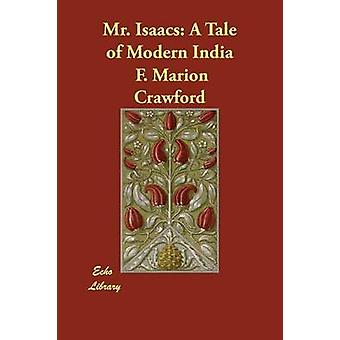 Mr. Isaacs A Tale of Modern India by Crawford & F. Marion