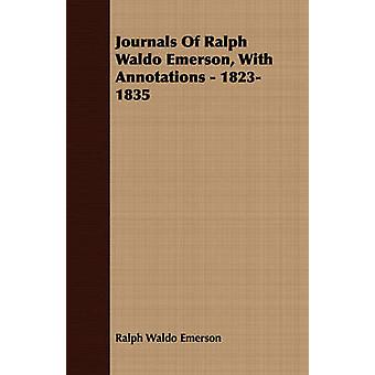 Journals Of Ralph Waldo Emerson With Annotations  18231835 by Emerson & Ralph Waldo