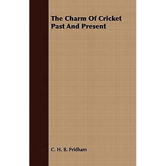 The Charm Of Cricket Past And Present by Pridham & C. H. B.