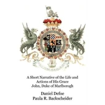A Short Narrative of the Life and Actions of His Grace John Duke of Marlborogh by Defoe & Daniel