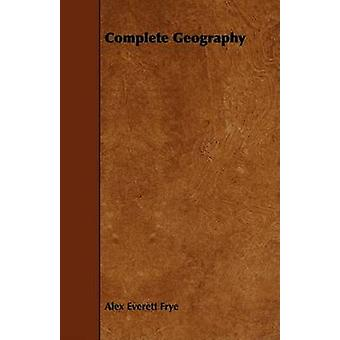 Complete Geography by Frye & Alex Everett