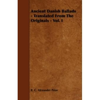 Ancient Danish Ballads  Translated From The Originals  Vol. I by Prior & R. C. Alexander