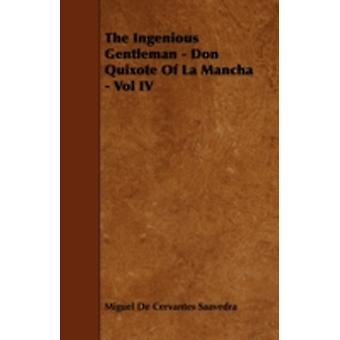 The Ingenious Gentleman  Don Quixote of La Mancha  Vol IV by Saavedra & Miguel De Cervantes