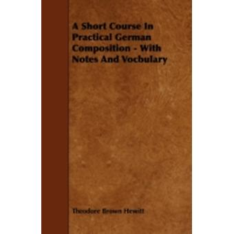 A Short Course In Practical German Composition  With Notes And Vocbulary by Hewitt & Theodore Brown