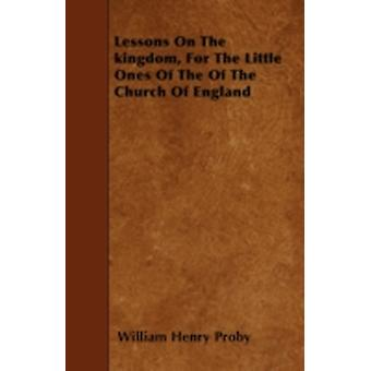 Lessons On The kingdom For The Little Ones Of The Of The Church Of England by Proby & William Henry