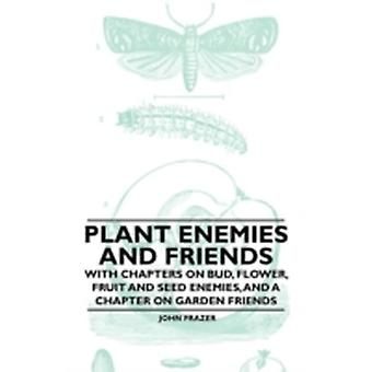Plant Enemies and Friends  With Chapters on Bud Flower Fruit and Seed Enemies and a Chapter on Garden Friends by Frazer & John