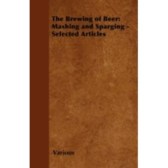 The Brewing of Beer Mashing and Sparging  Selected Articles by Various