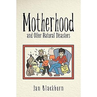 Motherhood and Other Natural Disasters by Blackburn & Jan