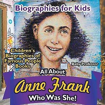 Biographies for Kids  All about Anne Frank Who Was She  Childrens Biographies of Famous People Books by Baby Professor