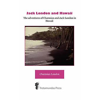 Jack London and Hawaii  The Adventures of Charmian and Jack London in Hawaii by London & Charmian K.
